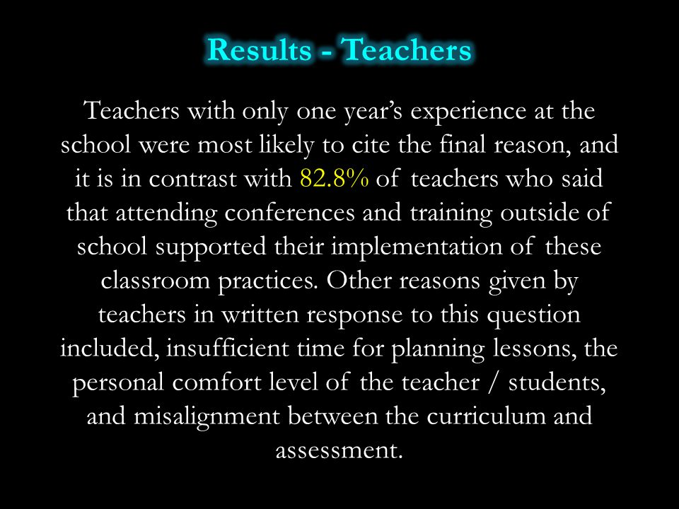 Teachers with only one year's experience at the school were most likely to cite the final reason, and it is in contrast with 82.8% of teachers who sai