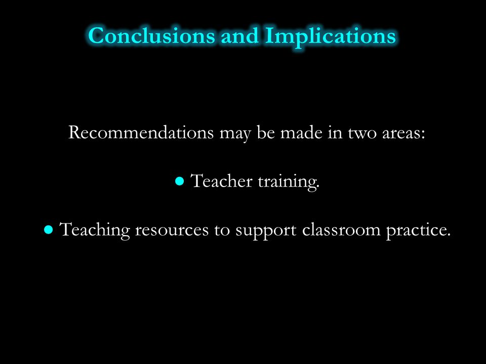 Recommendations may be made in two areas: ● Teacher training. ● Teaching resources to support classroom practice.