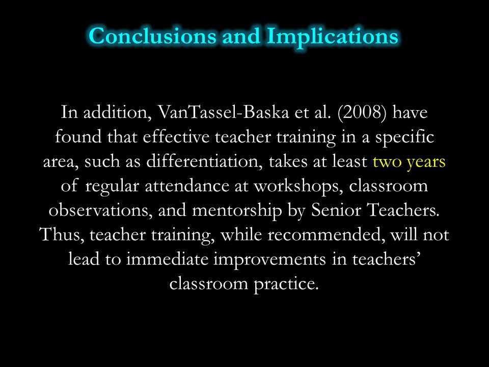 In addition, VanTassel-Baska et al. (2008) have found that effective teacher training in a specific area, such as differentiation, takes at least two