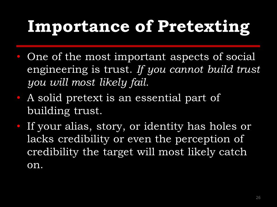 Importance of Pretexting One of the most important aspects of social engineering is trust.