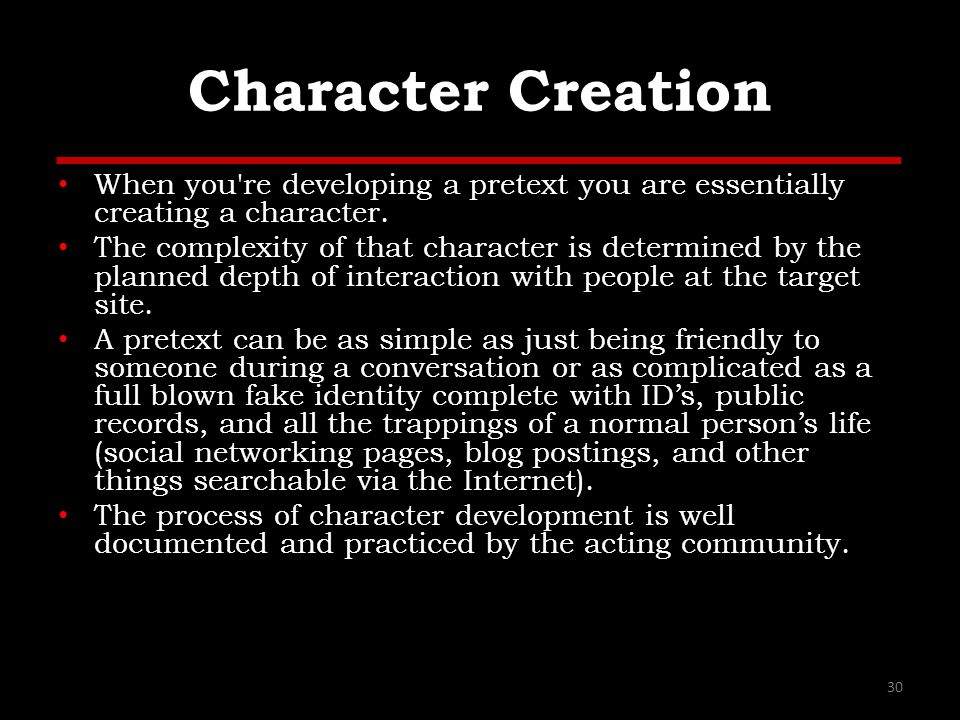 Character Creation When you re developing a pretext you are essentially creating a character.