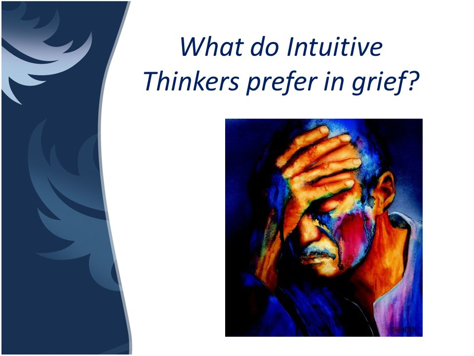What do Intuitive Thinkers prefer in grief?