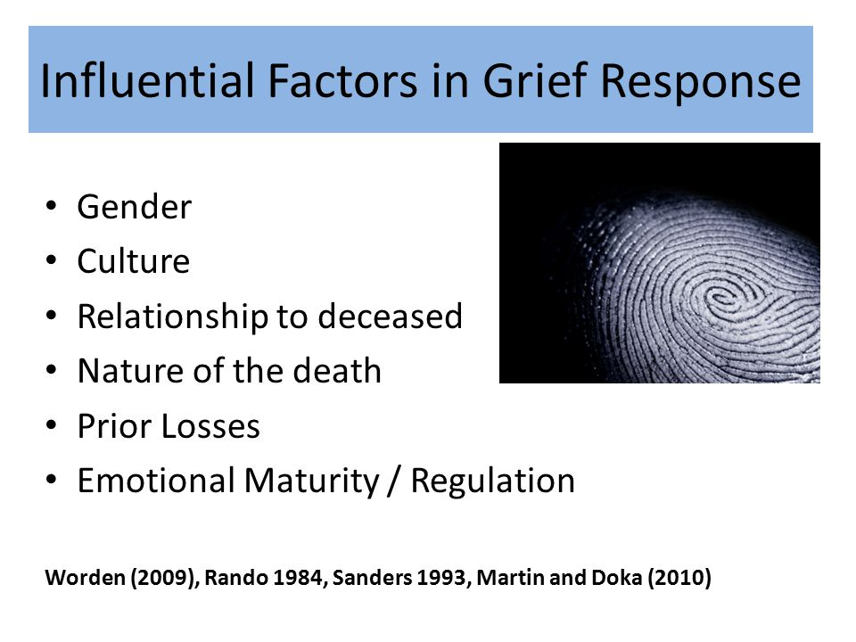 Grief Styles – Martin and Doka Instrumental: Focus on cognition Desire to master feelings Problem solving orientation Intuitive: Experience losses deeply - expressive Gain strength from sharing with others Less solving, more going with feelings
