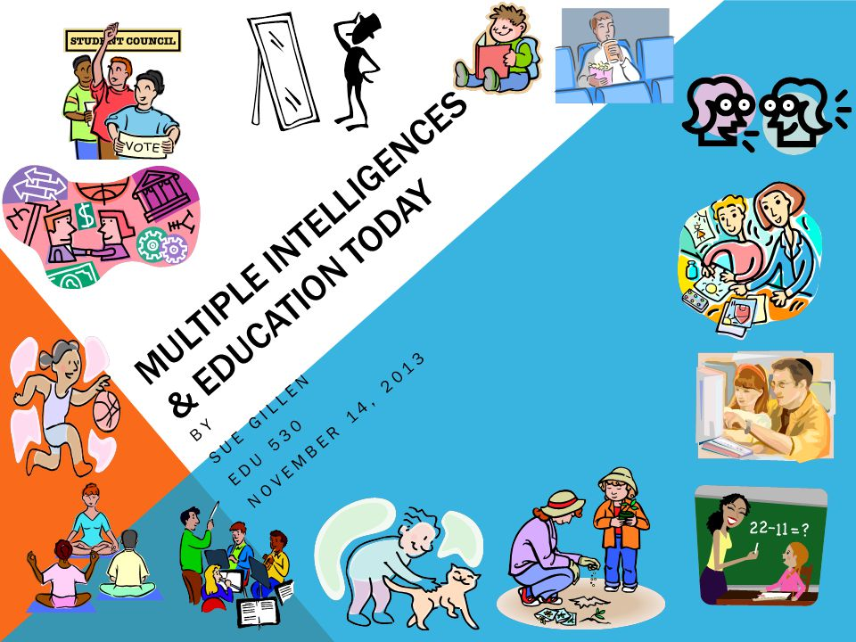 MULTIPLE INTELLIGENCES & EDUCATION TODAY BY SUE GILLEN EDU 530 NOVEMBER 14, 2013