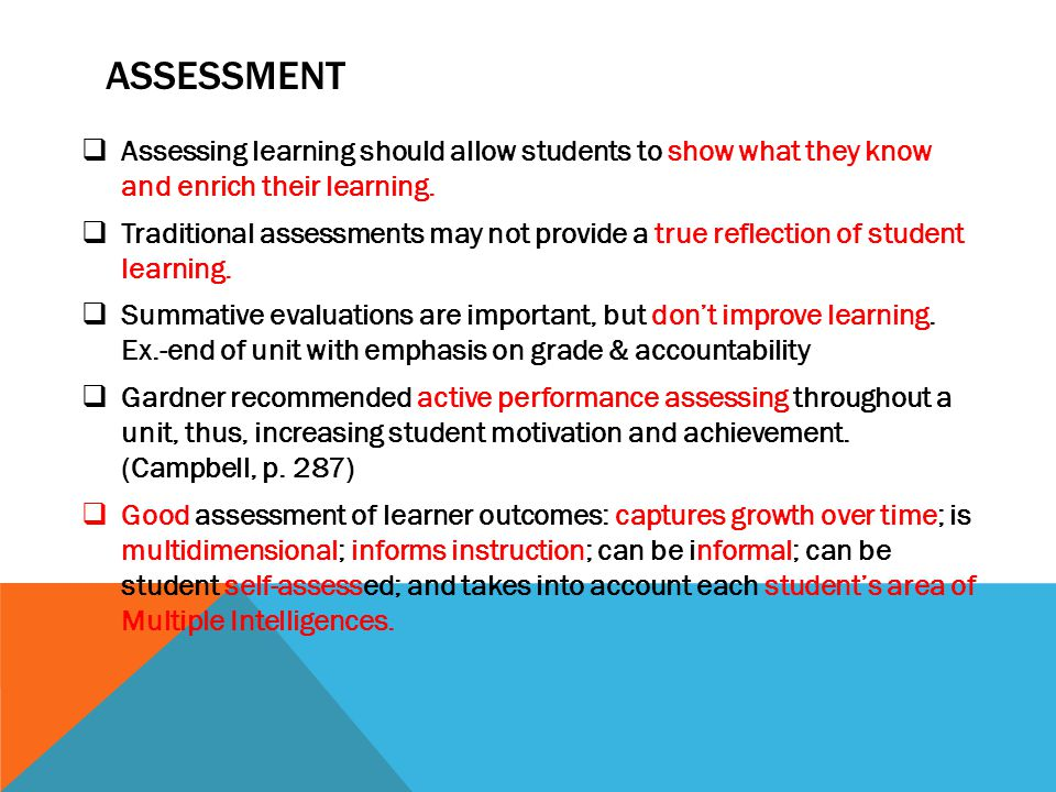 ASSESSMENT  Assessing learning should allow students to show what they know and enrich their learning.