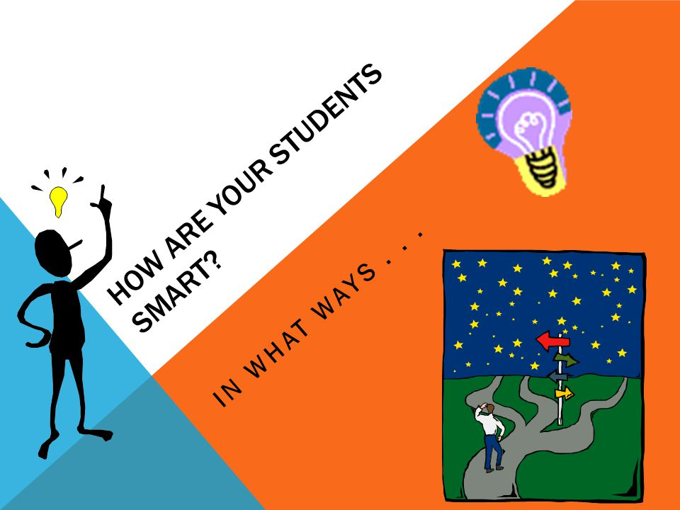 HOW ARE YOUR STUDENTS SMART? IN WHAT WAYS...