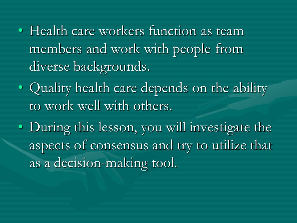 Health care workers function as team members and work with people from diverse backgrounds.Health care workers function as team members and work with people from diverse backgrounds.