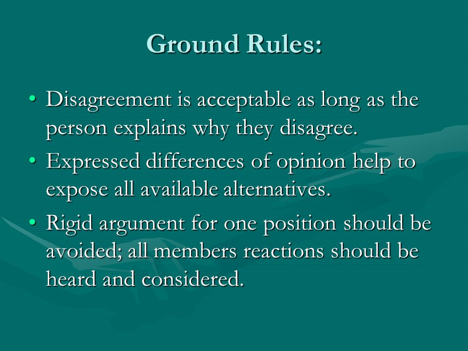 Ground Rules: Disagreement is acceptable as long as the person explains why they disagree.Disagreement is acceptable as long as the person explains why they disagree.