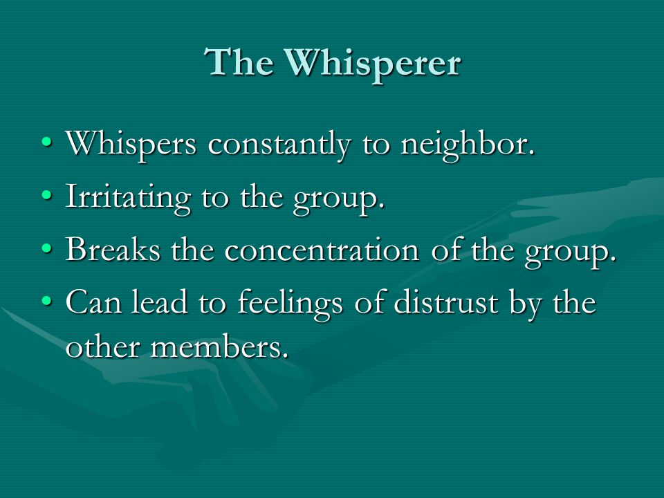 The Whisperer Whispers constantly to neighbor.Whispers constantly to neighbor.