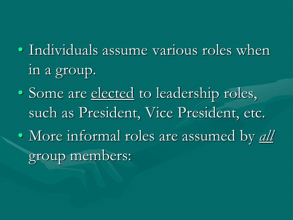 Individuals assume various roles when in a group.Individuals assume various roles when in a group.
