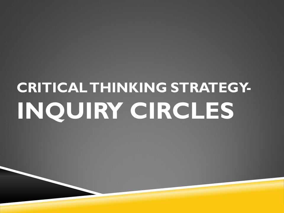 CRITICAL THINKING STRATEGY- INQUIRY CIRCLES