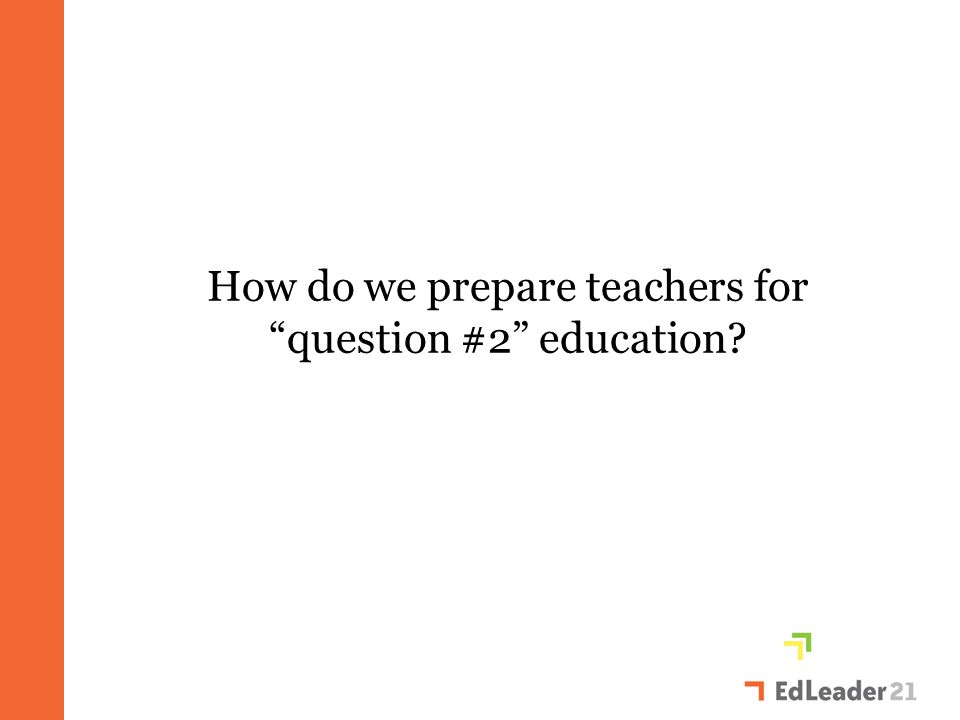 How do we prepare teachers for question #2 education?