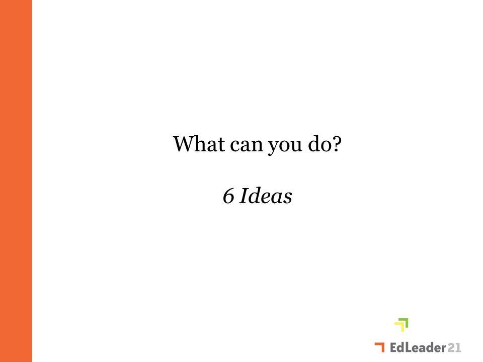 What can you do? 6 Ideas