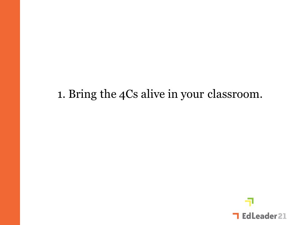 1. Bring the 4Cs alive in your classroom.