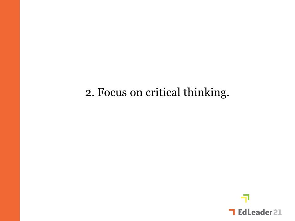 2. Focus on critical thinking.