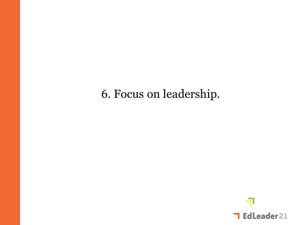 6. Focus on leadership.