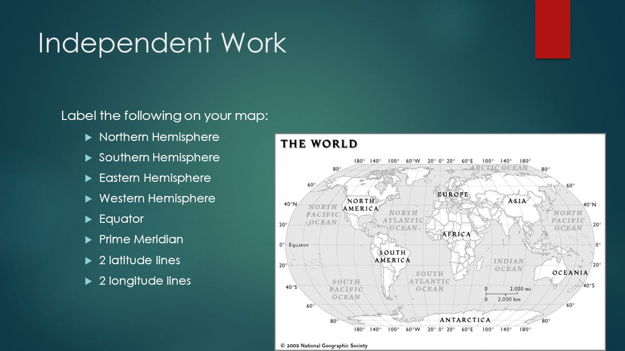 Independent Work Label the following on your map:  Northern Hemisphere  Southern Hemisphere  Eastern Hemisphere  Western Hemisphere  Equator  Pr