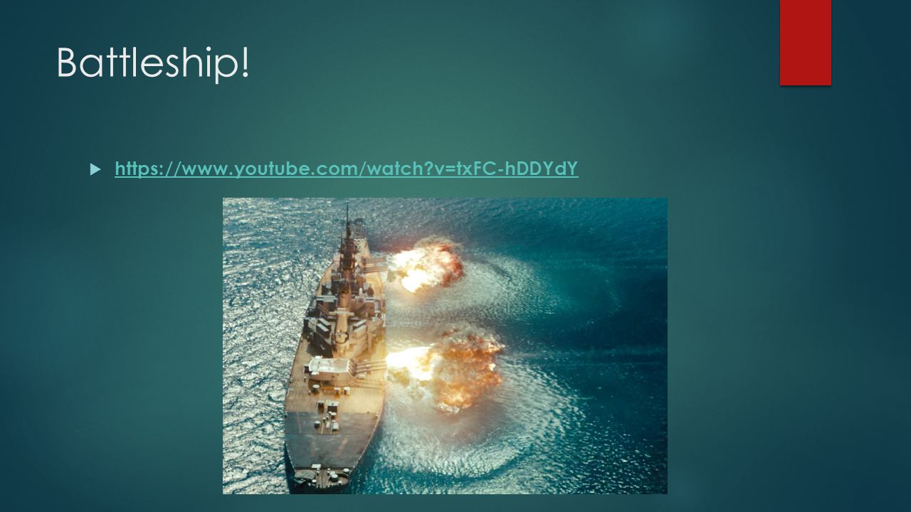 Battleship!  https://www.youtube.com/watch?v=txFC-hDDYdY https://www.youtube.com/watch?v=txFC-hDDYdY