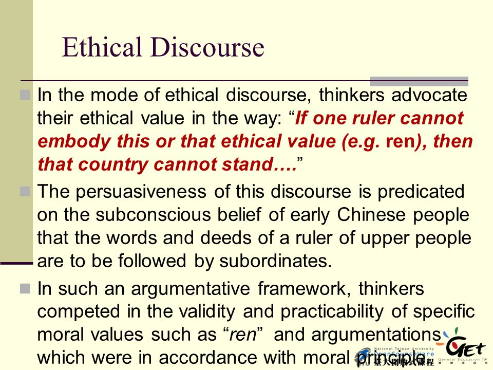 "Ethical Discourse In the mode of ethical discourse, thinkers advocate their ethical value in the way: ""If one ruler cannot embody this or that ethical"