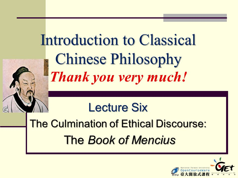 Introduction to Classical Chinese Philosophy Introduction to Classical Chinese Philosophy Thank you very much! Lecture Six The Culmination of Ethical