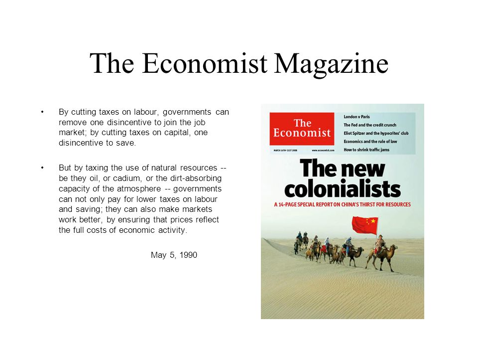 The Economist Magazine By cutting taxes on labour, governments can remove one disincentive to join the job market; by cutting taxes on capital, one di