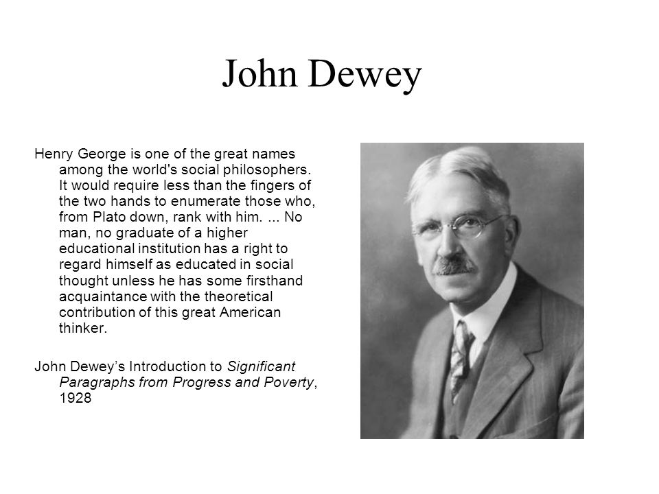 John Dewey Henry George is one of the great names among the world's social philosophers. It would require less than the fingers of the two hands to en