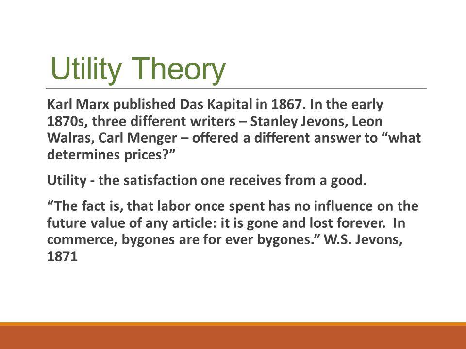 Utility Theory Karl Marx published Das Kapital in 1867.