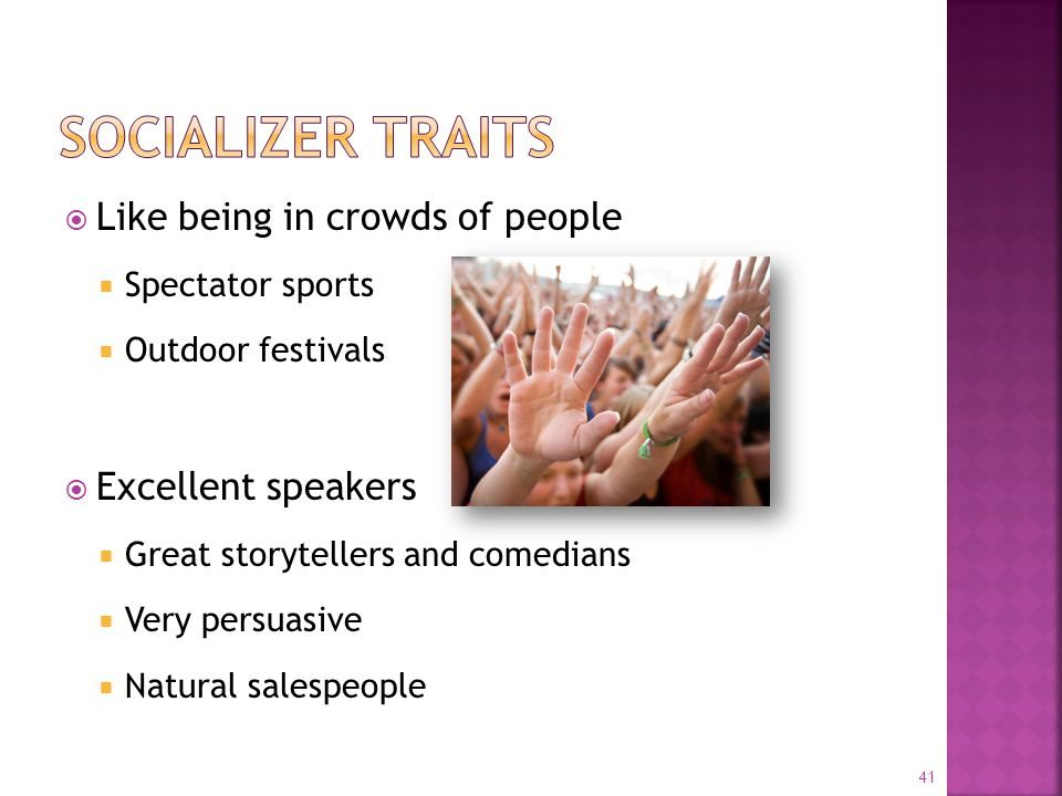  Like being in crowds of people  Spectator sports  Outdoor festivals  Excellent speakers  Great storytellers and comedians  Very persuasive  Natural salespeople 41