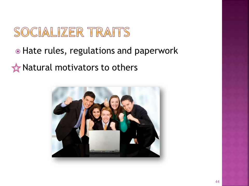  Hate rules, regulations and paperwork Natural motivators to others 44