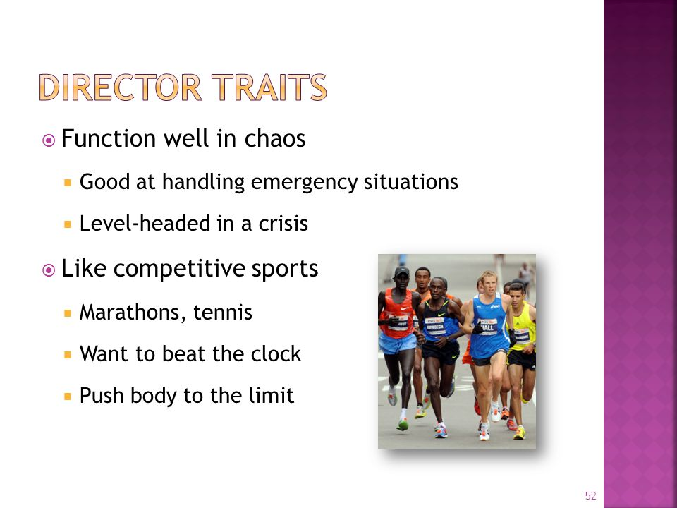  Function well in chaos  Good at handling emergency situations  Level-headed in a crisis  Like competitive sports  Marathons, tennis  Want to beat the clock  Push body to the limit 52