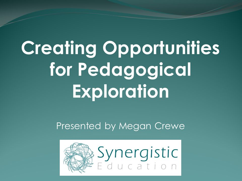 Creating Opportunities for Pedagogical Exploration Presented by Megan Crewe
