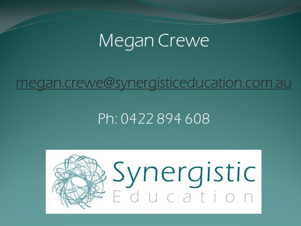 Megan Crewe megan.crewe@synergisticeducation.com.au Ph: 0422 894 608