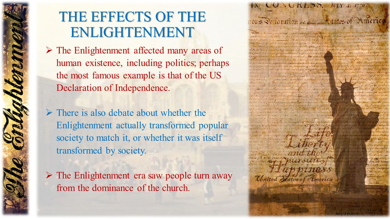 THE EFFECTS OF THE ENLIGHTENMENT  The Enlightenment affected many areas of human existence, including politics; perhaps the most famous example is th
