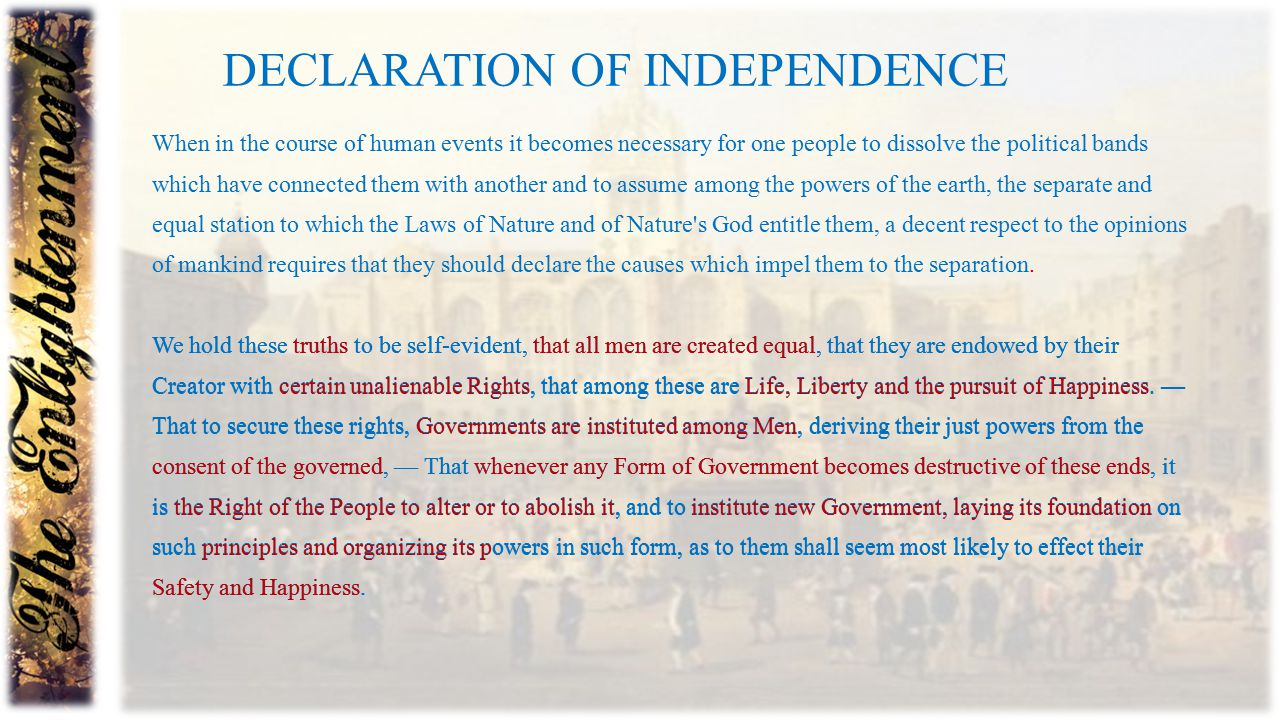 DECLARATION OF INDEPENDENCE When in the course of human events it becomes necessary for one people to dissolve the political bands which have connecte