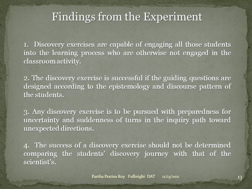 12/13/2011Partha Pratim Roy Fulbright DAT 13 Findings from the Experiment 1. Discovery exercises are capable of engaging all those students into the l