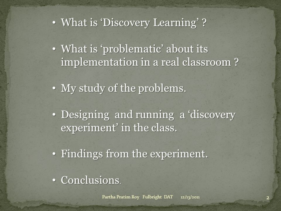 12/13/2011Partha Pratim Roy Fulbright DAT 2 What is 'Discovery Learning' ? What is 'Discovery Learning' ? What is 'problematic' about its implementati