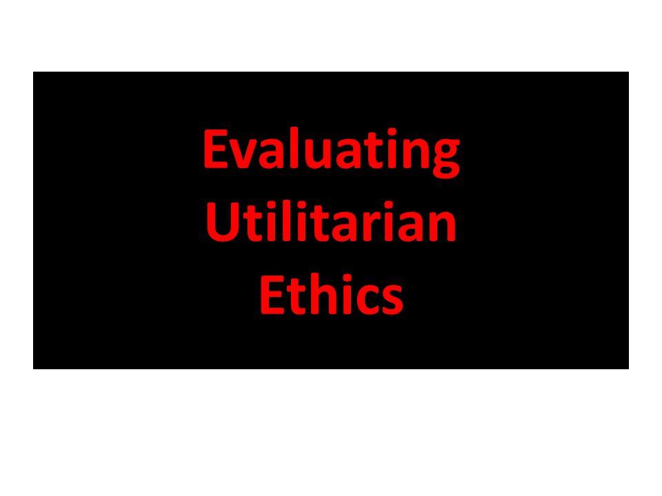 Evaluating Utilitarian Ethics