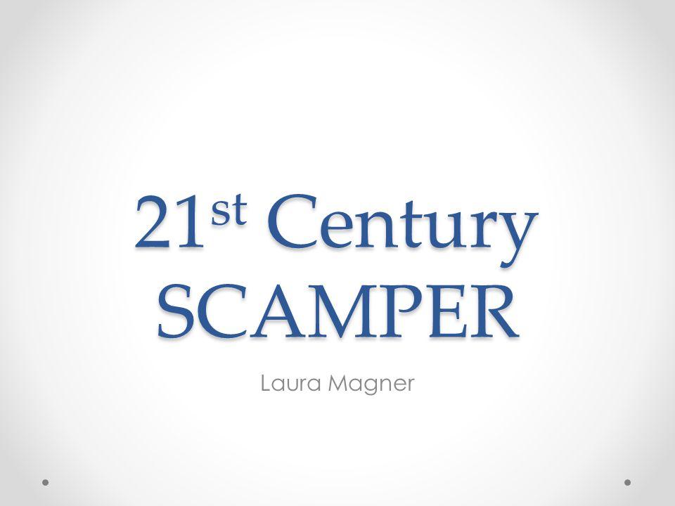 21 st Century SCAMPER Laura Magner