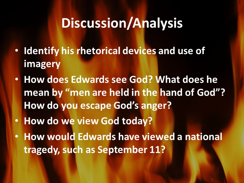Discussion/Analysis Identify his rhetorical devices and use of imagery How does Edwards see God.