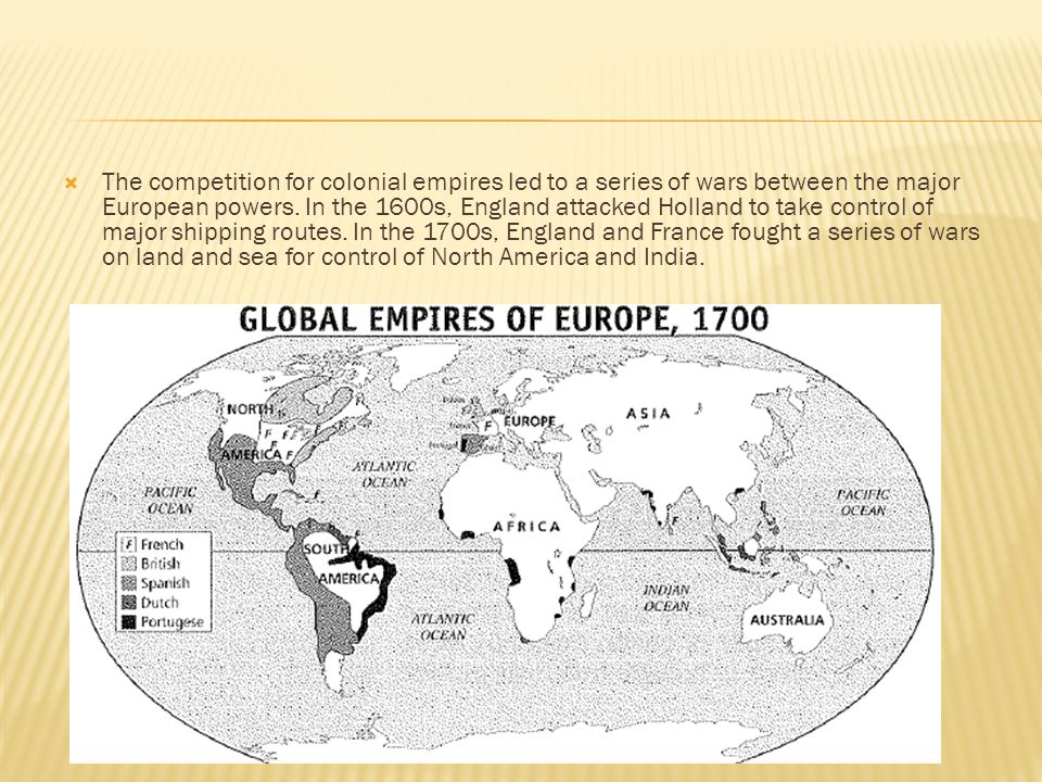  The competition for colonial empires led to a series of wars between the major European powers.