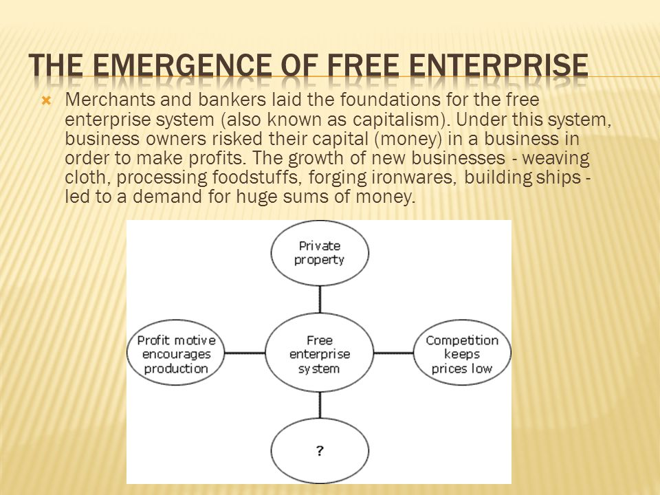  Merchants and bankers laid the foundations for the free enterprise system (also known as capitalism).