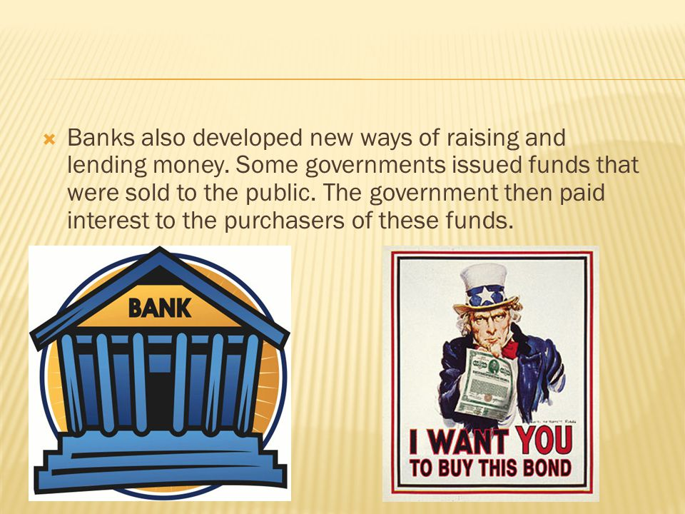  Banks also developed new ways of raising and lending money.