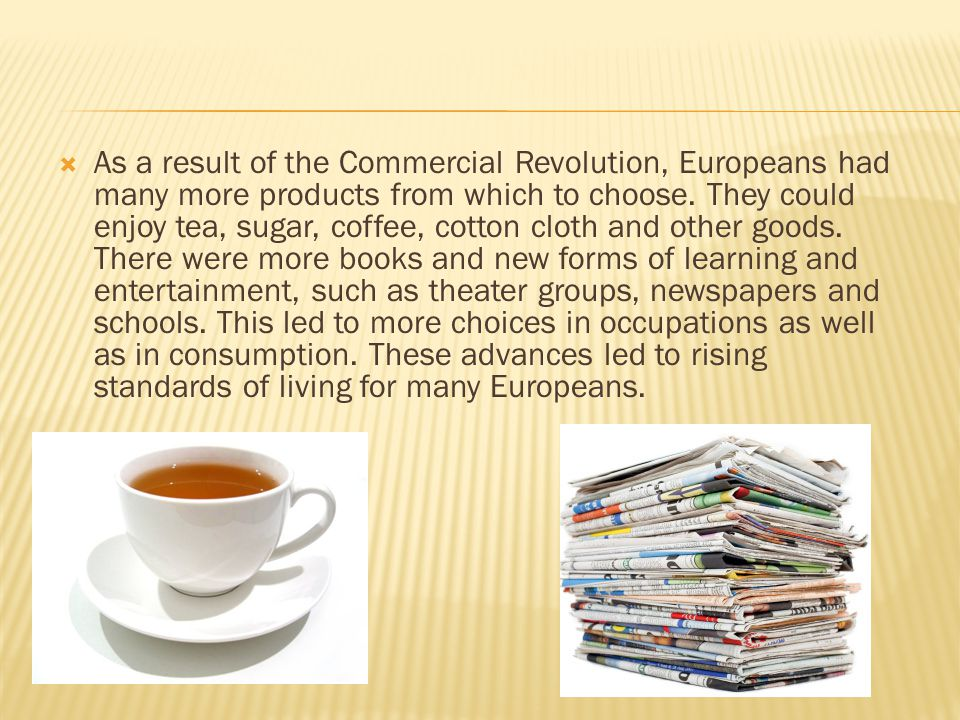  As a result of the Commercial Revolution, Europeans had many more products from which to choose.