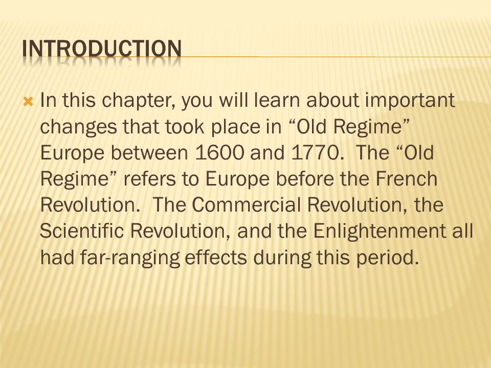  In this chapter, you will learn about important changes that took place in Old Regime Europe between 1600 and 1770.