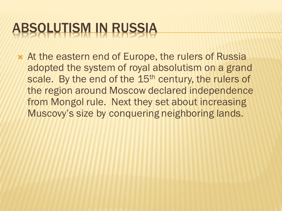  At the eastern end of Europe, the rulers of Russia adopted the system of royal absolutism on a grand scale.