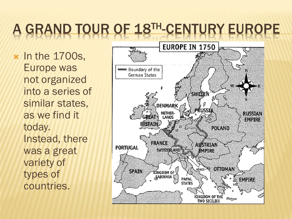  In the 1700s, Europe was not organized into a series of similar states, as we find it today.