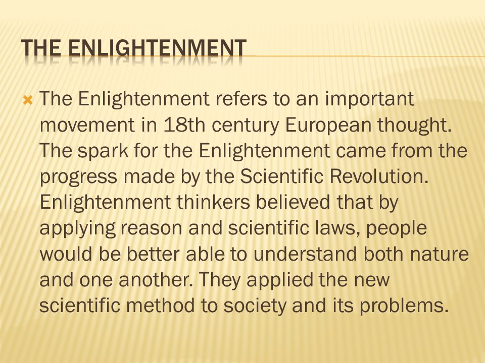  The Enlightenment refers to an important movement in 18th century European thought.