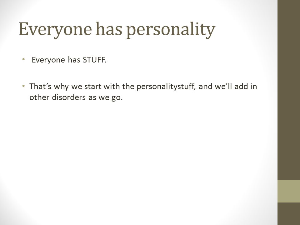 Everyone has personality Everyone has STUFF.