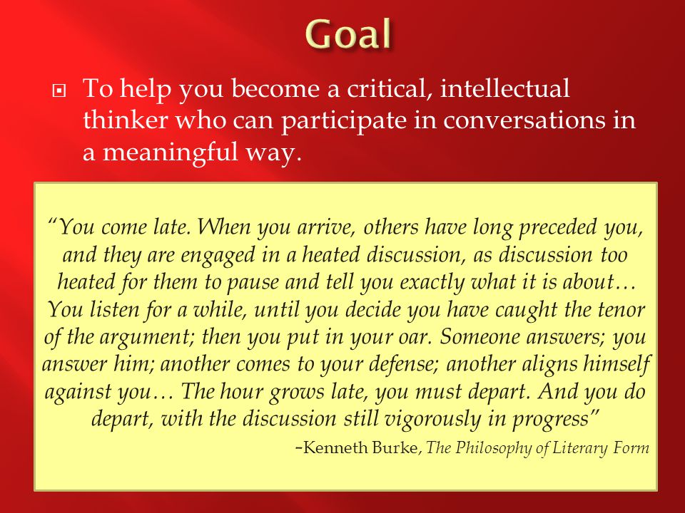  To help you become a critical, intellectual thinker who can participate in conversations in a meaningful way.