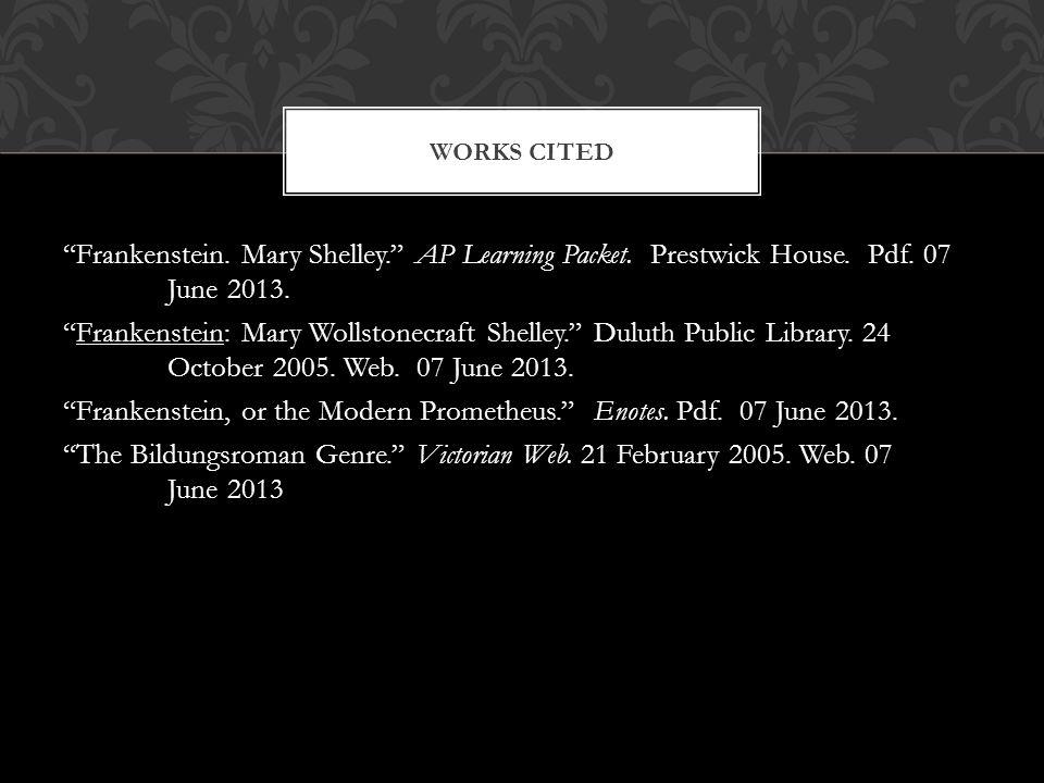 """Frankenstein. Mary Shelley."" AP Learning Packet. Prestwick House. Pdf. 07 June 2013. ""Frankenstein: Mary Wollstonecraft Shelley."" Duluth Public Libra"
